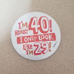 """I'm 40"""" Pin"""